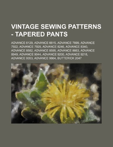 9781234690564: Vintage Sewing Patterns - Tapered Pants: Advance 6129, Advance 6615, Advance 7899, Advance 7922, Advance 7928, Advance 8246, Advance 8340, Advance 858