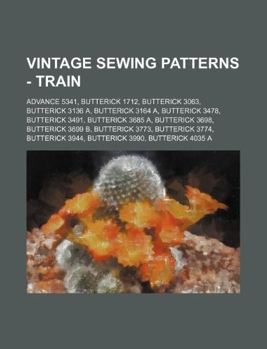 9781234690656: Vintage Sewing Patterns - Train: Advance 5341, Butterick 1712, Butterick 3063, Butterick 3136 A, Butterick 3164 A, Butterick 3478, Butterick 3491, But