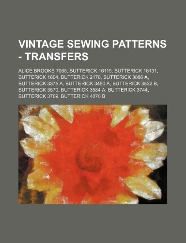9781234690670: Vintage Sewing Patterns - Transfers: Alice Brooks 7068, Butterick 16115, Butterick 16131, Butterick 1804, Butterick 2170, Butterick 3086 A, Butterick