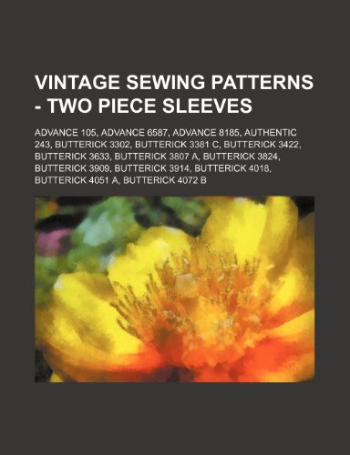 9781234690717: Vintage Sewing Patterns - Two Piece Sleeves: Advance 105, Advance 6587, Advance 8185, Authentic 243, Butterick 3302, Butterick 3381 C, Butterick 3422,