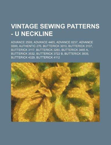 9781234690731: Vintage Sewing Patterns - U Neckline: Advance 2599, Advance 4465, Advance 8237, Advance 9399, Authentic 276, Butterick 3010, Butterick 3107, Butterick