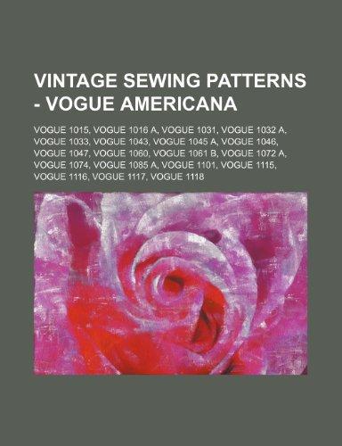 9781234690793: Vintage Sewing Patterns - Vogue Americana: Vogue 1015, Vogue 1016 A, Vogue 1031, Vogue 1032 A, Vogue 1033, Vogue 1043, Vogue 1045 A, Vogue 1046, Vogue