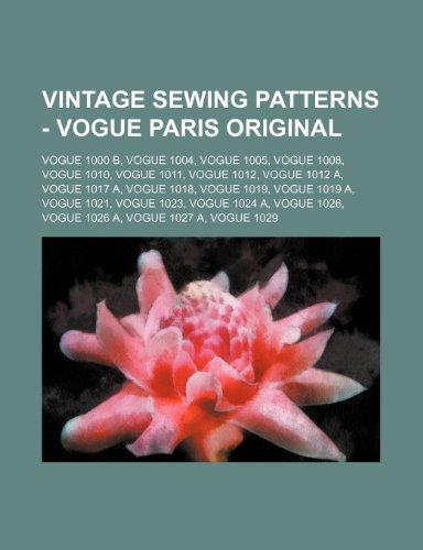 9781234690878: Vintage Sewing Patterns - Vogue Paris Original: Vogue 1000 B, Vogue 1004, Vogue 1005, Vogue 1008, Vogue 1010, Vogue 1011, Vogue 1012, Vogue 1012 A, Vo