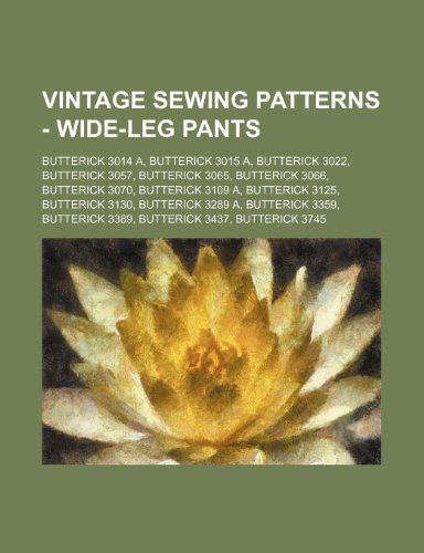 9781234690922: Vintage Sewing Patterns - Wide-Leg Pants: Butterick 3014 A, Butterick 3015 A, Butterick 3022, Butterick 3057, Butterick 3065, Butterick 3066, Butteric