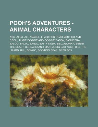 9781234691110: Pooh's Adventures - Animal Characters: Abu, Alex, Ali, Anabelle, Arthur Read, Arthur and Cecil, Augie Doggie and Doggie Daddy, Bagheera, Baloo, Balto,