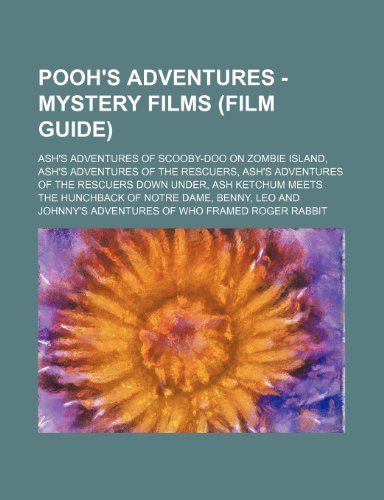 9781234691233: Pooh's Adventures - Mystery films (Film Guide): Ash's Adventures of Scooby-Doo on Zombie Island, Ash's Adventures of The Rescuers, Ash's Adventures of ... Notre Dame, Benny, Leo and Johnny's Adventur