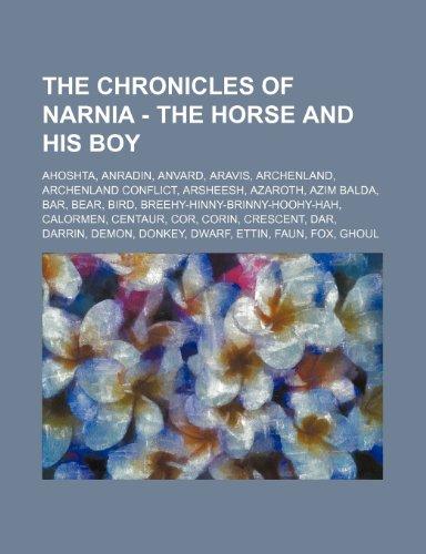 9781234692650: The Chronicles of Narnia - The Horse and His Boy: Ahoshta, Anradin, Anvard, Aravis, Archenland, Archenland Conflict, Arsheesh, Azaroth, Azim Balda, Ba
