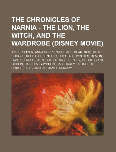 9781234692674: The Chronicles of Narnia - The Lion, the Witch, and the Wardrobe (Disney Movie): Ankle Slicer, Anna Popplewell, Ape, Bear, Bird, Boar, Boggle, Bull, C
