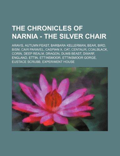 9781234692766: The Chronicles of Narnia - The Silver Chair: Aravis, Autumn Feast, Barbara Kellerman, Bear, Bird, Bism, Cair Paravel, Caspian X, Cat, Centaur, Coalbla
