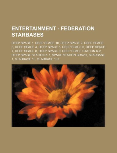 9781234693275: Entertainment - Federation Starbases: Deep Space 1, Deep Space 10, Deep Space 2, Deep Space 3, Deep Space 4, Deep Space 5, Deep Space 6, Deep Space 7,