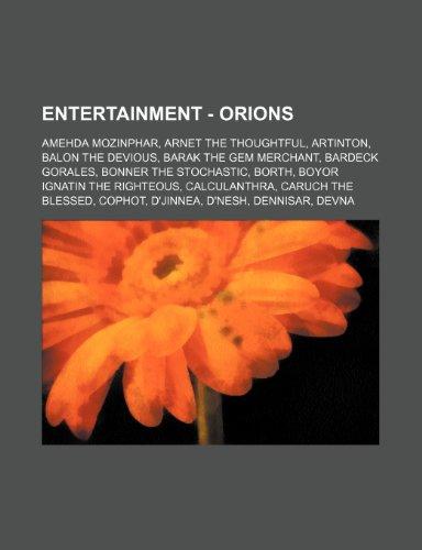 9781234693459: Entertainment - Orions: Amehda Mozinphar, Arnet the Thoughtful, Artinton, Balon the Devious, Barak the Gem Merchant, Bardeck Gorales, Bonner the ... the Blessed, Cophot, D'Jinnea, D'Nesh, De