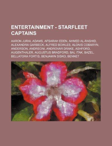 9781234694036: Entertainment - Starfleet Captains: Aaron Jurai, Adams, Afsarah Eden, Ahmed Al-Rashid, Alexandra Garbeck, Alfred Bowles, Alonis Cobaryn, Anderson, And