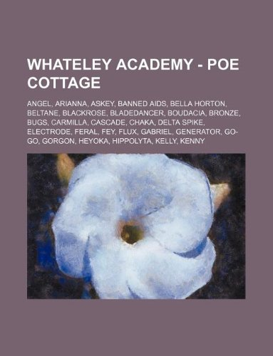 9781234694654: Whateley Academy - Poe Cottage: Angel, Arianna, Askey, Banned AIDS, Bella Horton, Beltane, Blackrose, Bladedancer, Boudacia, Bronze, Bugs, Carmilla, C