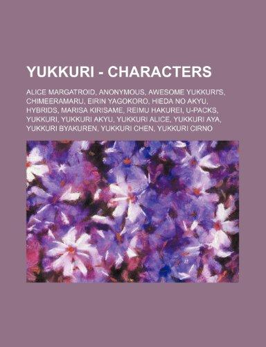 9781234694722: Yukkuri - Characters: Alice Margatroid, Anonymous, Awesome Yukkuri's, Chimeeramaru, Eirin Yagokoro, Hieda No Akyu, Hybrids, Marisa Kirisame,