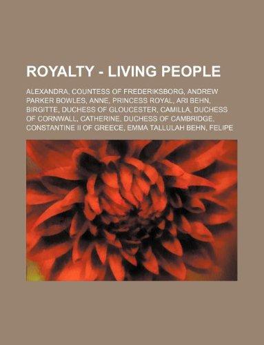 9781234694838: Royalty - Living People: Alexandra, Countess of Frederiksborg, Andrew Parker Bowles, Anne, Princess Royal, Ari Behn, Birgitte, Duchess of Glouc