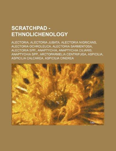 9781234696733: Scratchpad - Ethnolichenology: Alectoria, Alectoria Jubata, Alectoria Nigricans, Alectoria Ochroleuca, Alectoria Sarmentosa, Alectoria Spp., Anaptych