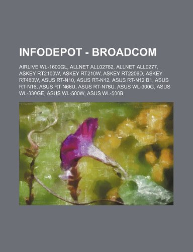 9781234697136: Infodepot - Broadcom: Airlive Wl-1600gl, Allnet All02762, Allnet All0277, Askey Rt2100w, Askey Rt210w, Askey Rt2206d, Askey Rt480w, Asus Rt-