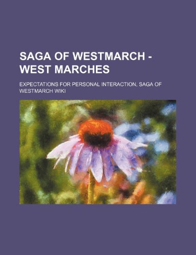 9781234697389: Saga of Westmarch - West Marches: Expectations for Personal Interaction, Saga of Westmarch Wiki
