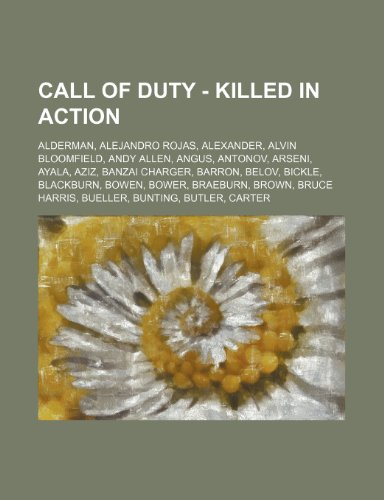 9781234698300: Call of Duty - Killed in Action: Alderman, Alejandro Rojas, Alexander, Alvin Bloomfield, Andy Allen, Angus, Antonov, Arseni, Ayala, Aziz, Banzai ... Brown, Bruce Harris, Bueller, Bunting, Butl