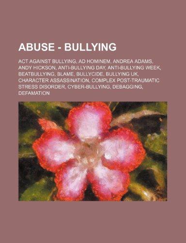 9781234699239: Abuse - Bullying: ACT Against Bullying, Ad Hominem, Andrea Adams, Andy Hickson, Anti-Bullying Day, Anti-Bullying Week, Beatbullying, Bla