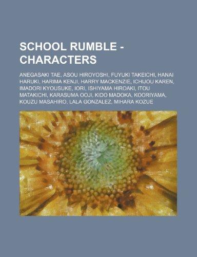 9781234699888: School Rumble - Characters: Anegasaki Tae, Asou Hiroyoshi, Fuyuki Takeichi, Hanai Haruki, Harima Kenji, Harry MacKenzie, Ichijou Karen, Imadori Ky