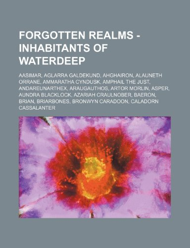 9781234700430: Forgotten Realms - Inhabitants of Waterdeep: Aasimar, Aglarra Galdekund, Ahghairon, Alauneth Orrane, Ammaratha Cyndusk, Amphail the Just, Andareunarth