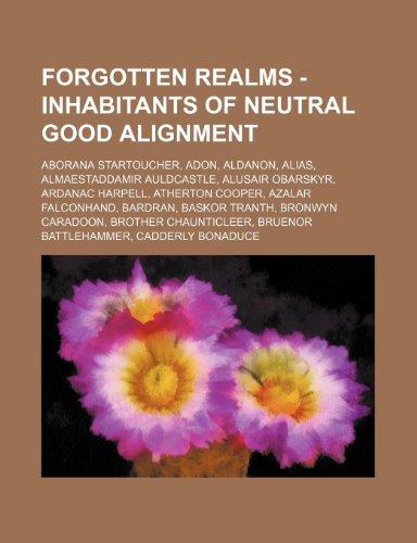 9781234700454: Forgotten Realms - Inhabitants of Neutral Good Alignment: Aborana Startoucher, Adon, Aldanon, Alias, Almaestaddamir Auldcastle, Alusair Obarskyr, Arda