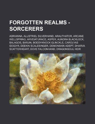 9781234700492: Forgotten Realms - Sorcerers: Adrianna, Alustriel Silverhand, Arauthator, Arcane Wellspring, Arveiaturace, Asper, Aundra Blacklock, Balagos, Barjin,