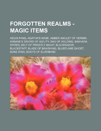 9781234700522: Forgotten Realms - Magic Items: Aegis-Fang, Agatha's Mask, Amber Amulet of Vermin, Arbane's Sword of Agility, Bag of Holding, Bakhara Spires, Belt of