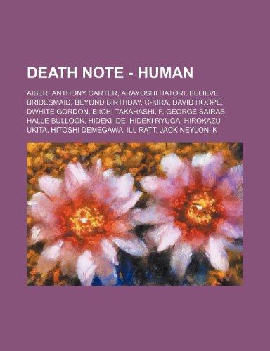 9781234700607: Death Note - Human: Aiber, Anthony Carter, Arayoshi Hatori, Believe Bridesmaid, Beyond Birthday, C-Kira, David Hoope, Dwhite Gordon, Eiich