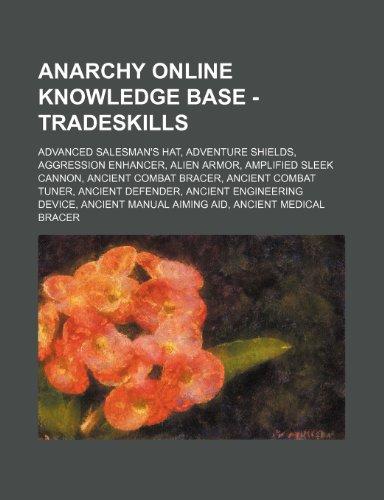 9781234703103: Anarchy Online Knowledge Base - Tradeskills: Advanced Salesman's Hat, Adventure Shields, Aggression Enhancer, Alien Armor, Amplified Sleek Cannon, Anc