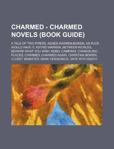 9781234703776: Charmed - Charmed Novels (Book Guide): A Tale of Two Pipers, Agnes Warren-Bowen, as Puck Would Have It, Astrid Warren, Between Worlds, Beware What You