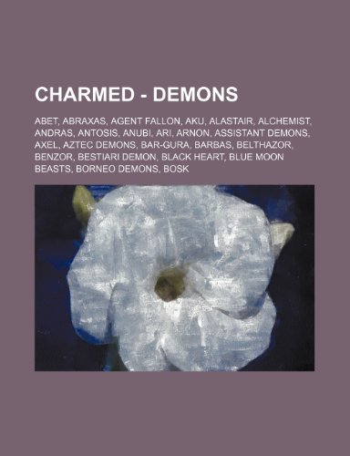 9781234704087: Charmed - Demons: Abet, Abraxas, Agent Fallon, Aku, Alastair, Alchemist, Andras, Antosis, Anubi, Ari, Arnon, Assistant Demons, Axel, Aztec Demons, ... Blue Moon Beasts, Borneo Demons, Bosk, Bro