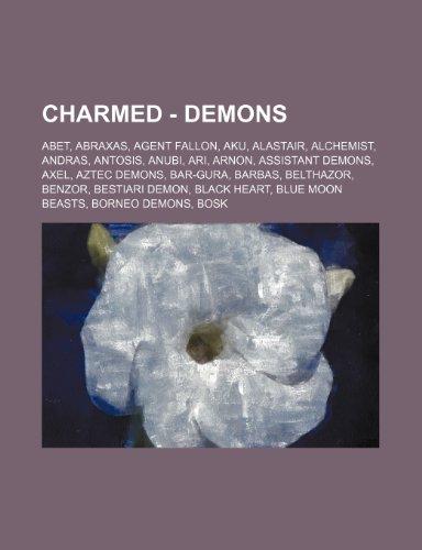 9781234704087: Charmed - Demons: Abet, Abraxas, Agent Fallon, Aku, Alastair, Alchemist, Andras, Antosis, Anubi, Ari, Arnon, Assistant Demons, Axel, Azt