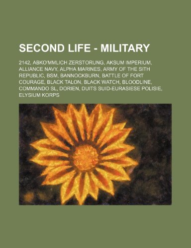 9781234705848: Second Life - Military: 2142, Abko'mmlich Zerstorung, Aksum Imperium, Alliance Navy, Alpha Marines, Army of the Sith Republic, BSM, Bannockburn, ... SL, Dorien, Duits Suid-Eurasiese Polisie