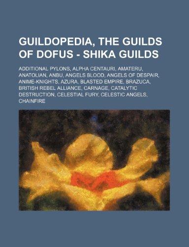 9781234706951: Guildopedia, The Guilds of Dofus - Shika Guilds: Additional Pylons, Alpha Centauri, Amateru, Anatolian, Anbu, Angels Blood, Angels of Despair, ... Carnage, Catalytic Destruction, Celestial