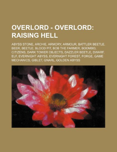 9781234707002: Overlord - Overlord: Raising Hell: Abyss Stone, Archie, Armory, Armour, Battler Beetle, Beer, Beetle, Blood Pit, Bob the Farmer, Boombo, Ci