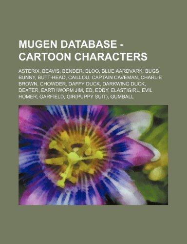 9781234709303: Mugen Database - Cartoon Characters: Asterix, Beavis, Bender, Bloo, Blue Aardvark, Bugs Bunny, Butt-Head, Caillou, Captain Caveman, Charlie Brown, Cho