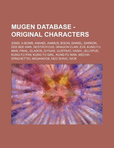 9781234709341: Mugen Database - Original Characters: 20000, A-Bomb, Ananzi, Animus, Bison, Daniel, Darkon, Dee Bee Kaw, Destroyous, Dragon Claw, Evil Kung Fu Man, Fi