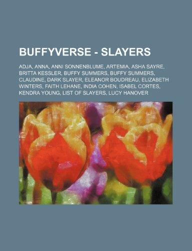 9781234709471: Buffyverse - Slayers: Adja, Anna, Anni Sonnenblume, Artemia, ASHA Sayre, Britta Kessler, Buffy Summers, Buffy Summers, Claudine, Dark Slayer