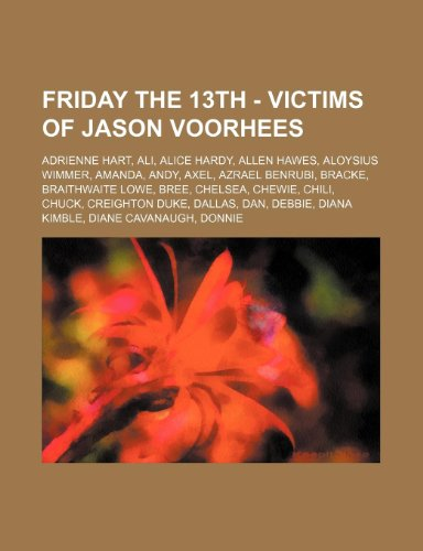 9781234709808: Friday the 13th - Victims of Jason Voorhees: Adrienne Hart, Ali, Alice Hardy, Allen Hawes, Aloysius Wimmer, Amanda, Andy, Axel, Azrael Benrubi, Bracke