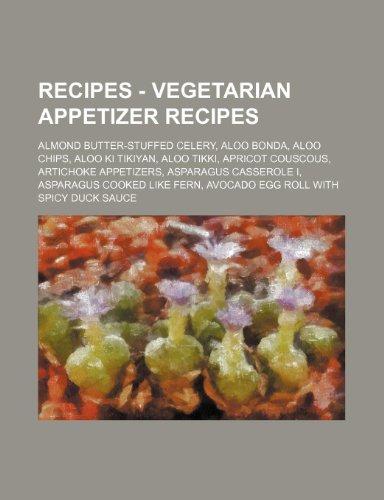 9781234713324: Recipes - Vegetarian Appetizer Recipes: Almond Butter-Stuffed Celery, Aloo Bonda, Aloo Chips, Aloo KI Tikiyan, Aloo Tikki, Apricot Couscous, Artichoke