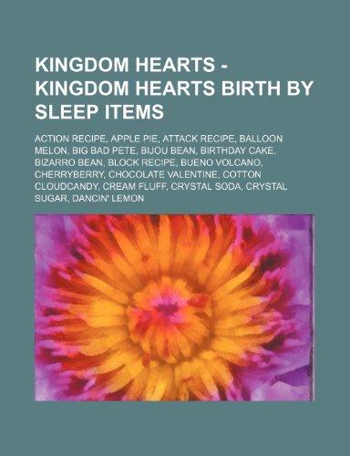 9781234713577: Kingdom Hearts - Kingdom Hearts Birth by Sleep Items: Action Recipe, Apple Pie, Attack Recipe, Balloon Melon, Big Bad Pete, Bijou Bean, Birthday Cake,