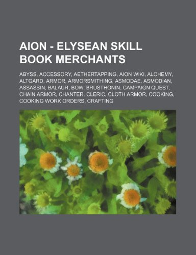 9781234713928: Aion - Elysean Skill Book Merchants: Abyss, Accessory, Aethertapping, Aion Wiki, Alchemy, Altgard, Armor, Armorsmithing, Asmodae, Asmodian, Assassin,