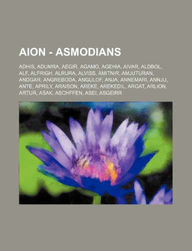 9781234714000: Aion - Asmodians: Adhis, Adumra, Aegir, Agamo, Agehia, Aivar, Aldbol, Alf, Alfrigh, Alrura, Alviss, Amitnir, Amjuturan, Andgar, Angrebod