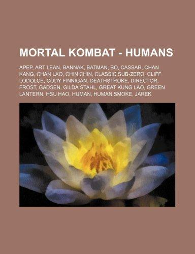 9781234714406: Mortal Kombat - Humans: Apep, Art Lean, Bannak, Batman, Bo, Cassar, Chan Kang, Chan Lao, Chin Chin, Classic Sub-Zero, Cliff LoDolce, Cody Finnigan, ... Lao, Green Lantern, Hsu Hao, Human, Human Smo