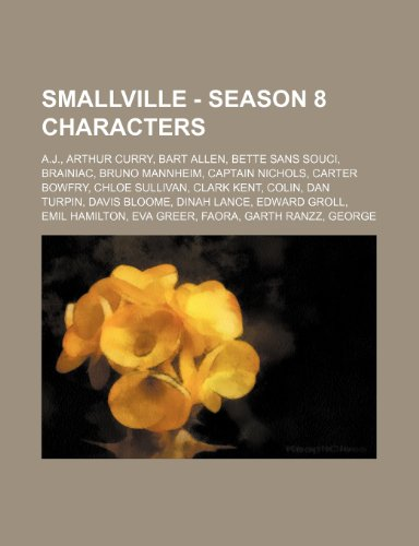 9781234714802: Smallville - Season 8 Characters: A.J., Arthur Curry, Bart Allen, Bette Sans Souci, Brainiac, Bruno Mannheim, Captain Nichols, Carter Bowfry, Chloe Su