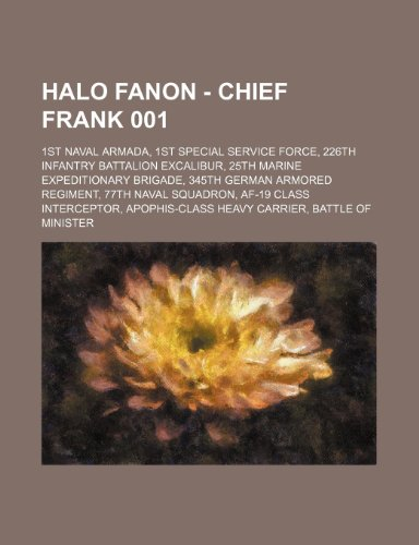 9781234715304: Halo Fanon - Chief Frank 001: 1st Naval Armada, 1st Special Service Force, 226th Infantry Battalion Excalibur, 25th Marine Expeditionary Brigade, 34