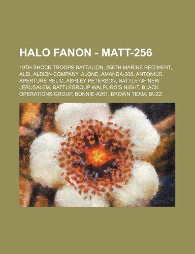 9781234715762: Halo Fanon - Matt-256: 19th Shock Troops Battalion, 256th Marine Regiment, Albi, Albion Company, Alone, Amanda-208, Antonius, Aperture Relic,