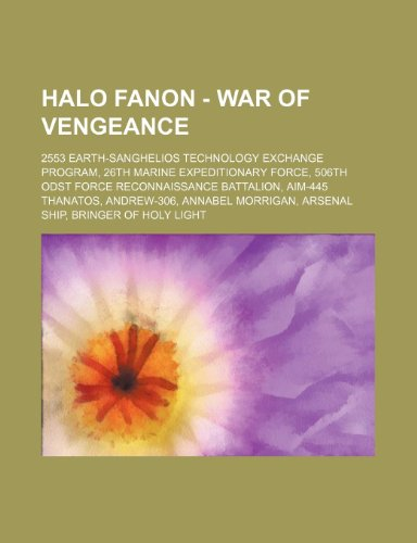 9781234716431: Halo Fanon - War of Vengeance: 2553 Earth-Sanghelios Technology Exchange Program, 26th Marine Expeditionary Force, 506th Odst Force Reconnaissance Ba